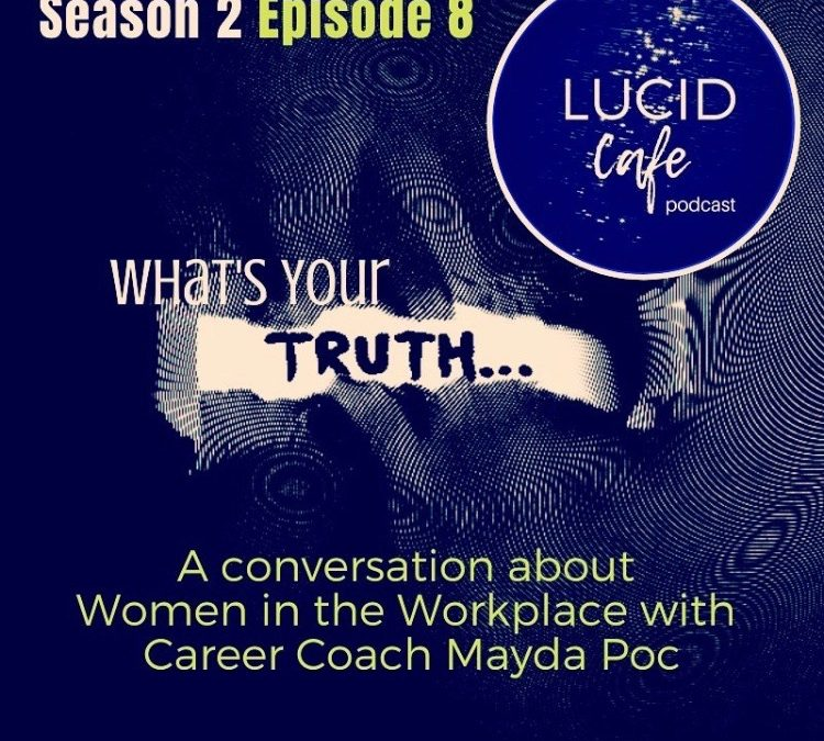 Lucid Cafe: What's Your Truth?: Women in the Workplace