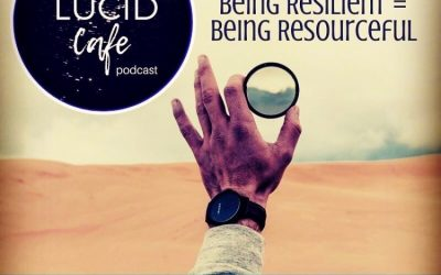 Lucid Cafe: Being Resilient = Being Resourceful